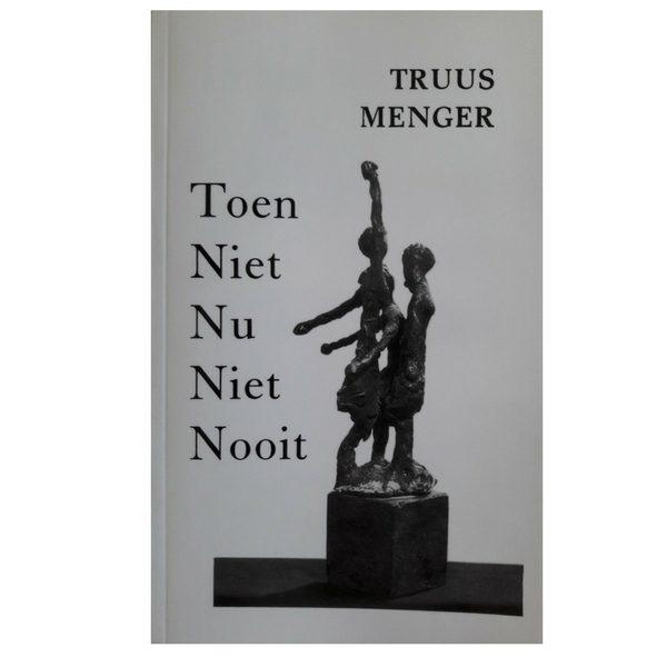 Truus Menger, Toen niet, nu niet, nooit; herinneringen aan haar jeugd met Hannie Schaft in het verzet